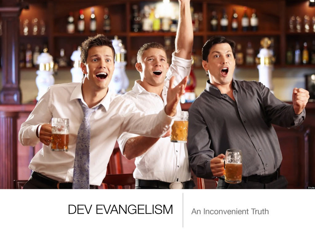 DEV EVANGELISM An Inconvenient Truth