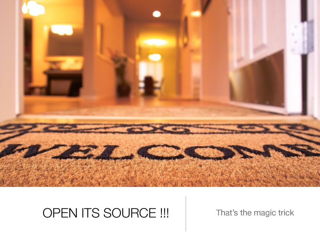 OPEN ITS SOURCE !!! That's the magic trick
