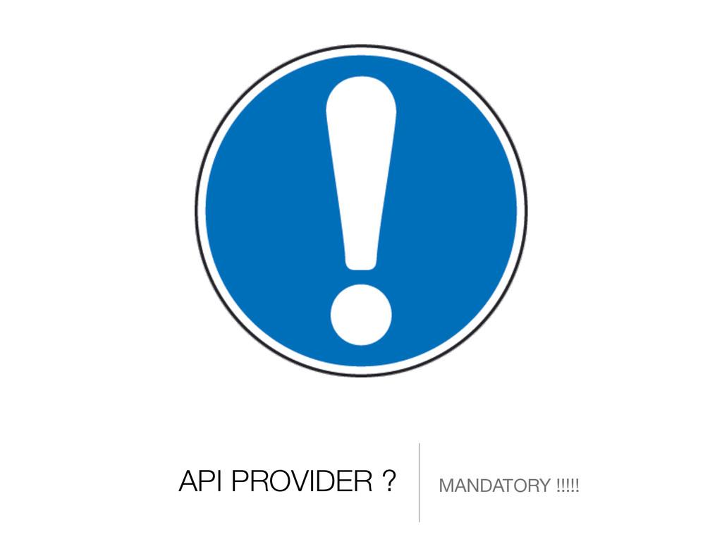 API PROVIDER ? MANDATORY !!!!!