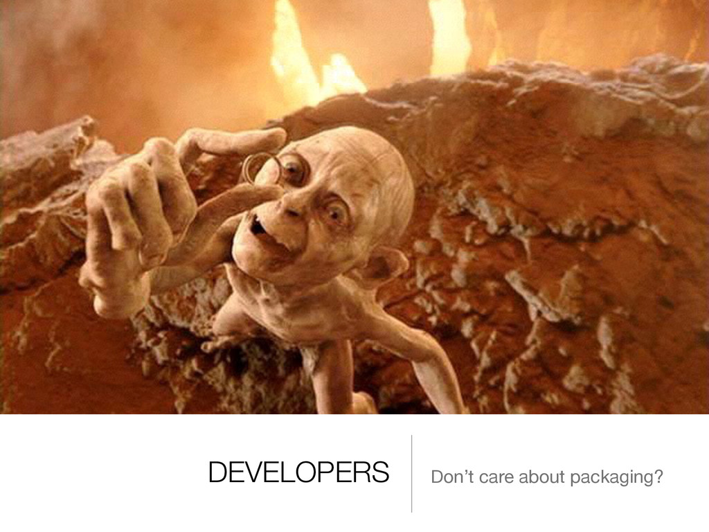 DEVELOPERS Don't care about packaging?