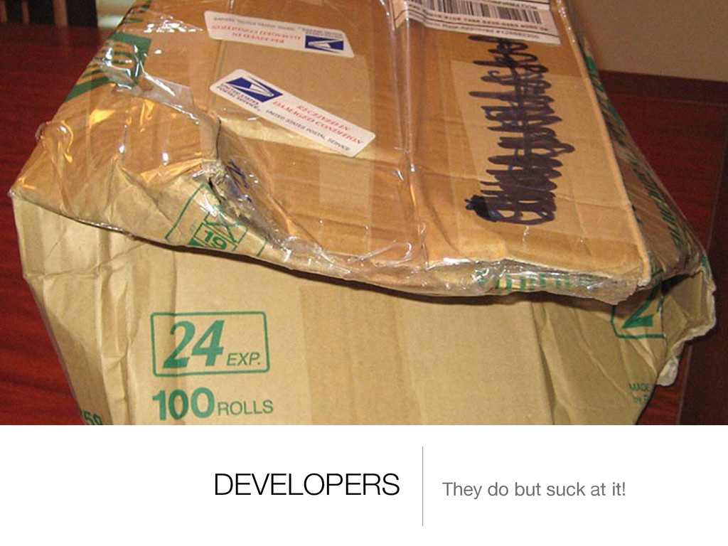 DEVELOPERS They do but suck at it!