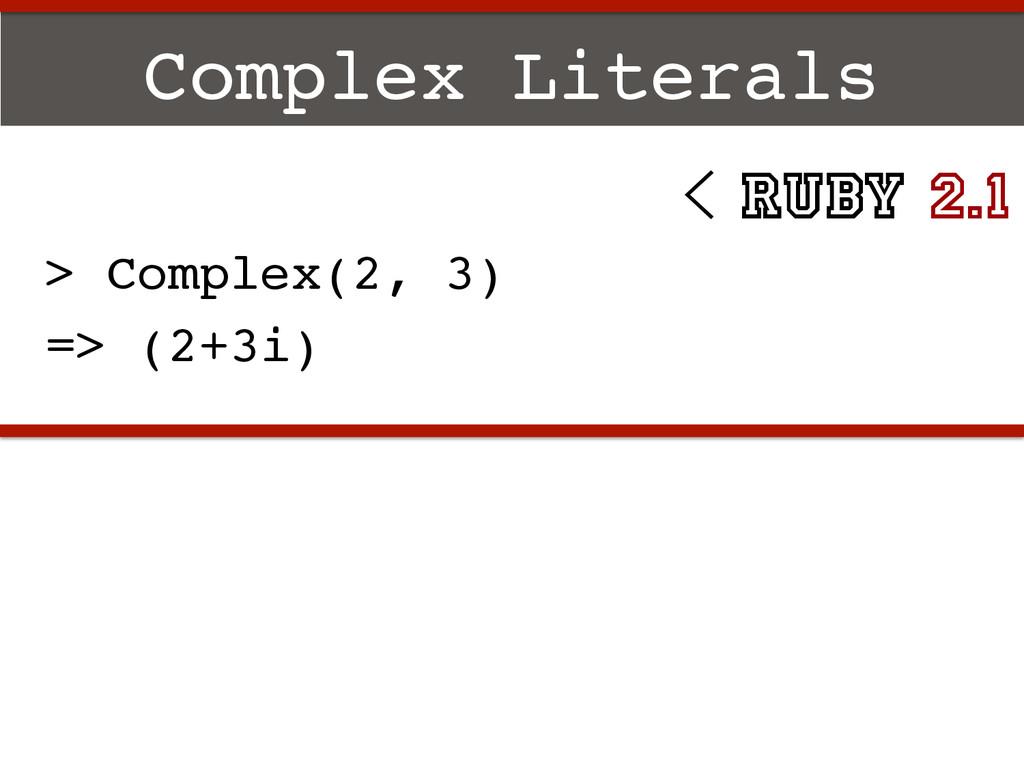 Complex Literals! > Complex(2, 3)! => (2+3i)! <...