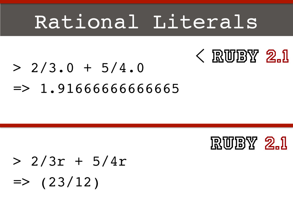 Rational Literals! > 2/3r + 5/4r! => (23/12)! >...