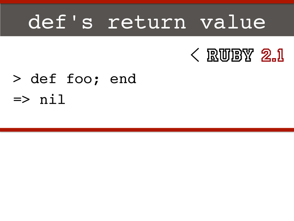 def's return value! > def foo; end! => nil! < R...