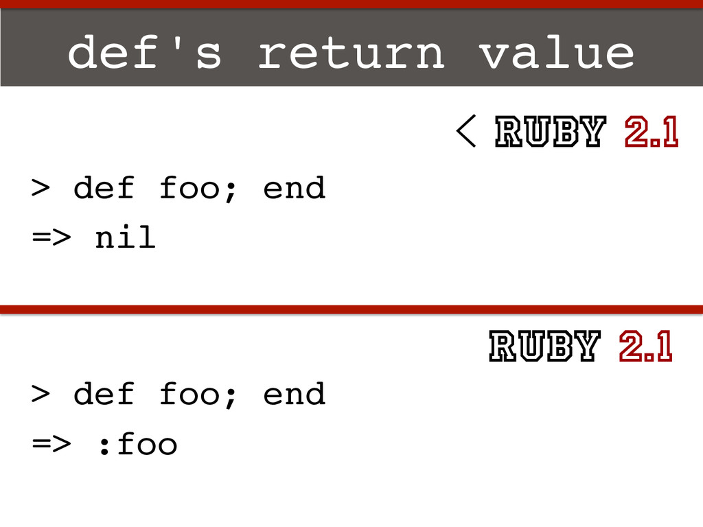 def's return value! > def foo; end! => :foo! > ...
