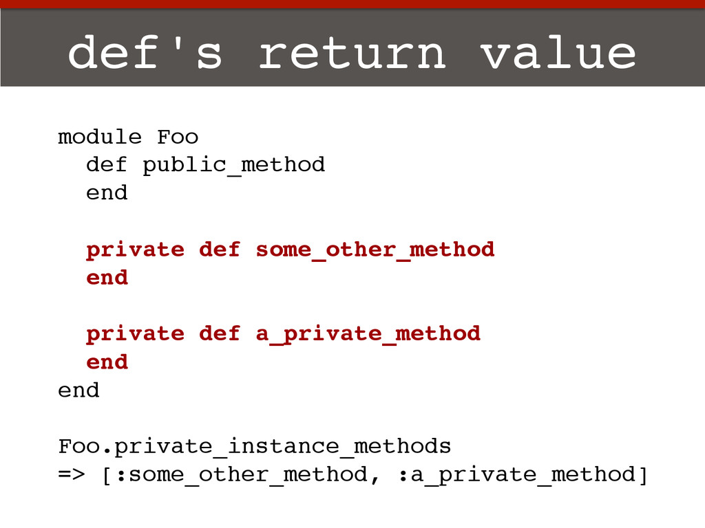 def's return value! module Foo! def public_meth...