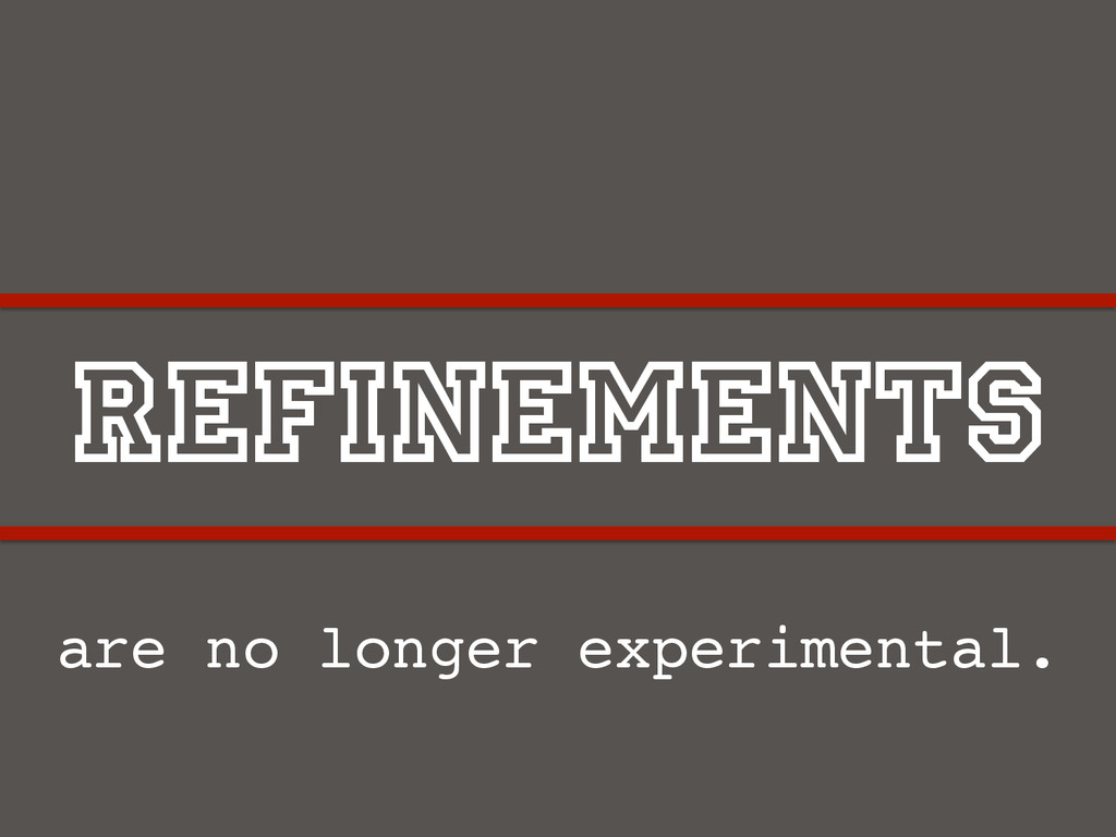 Refinements are no longer experimental.!