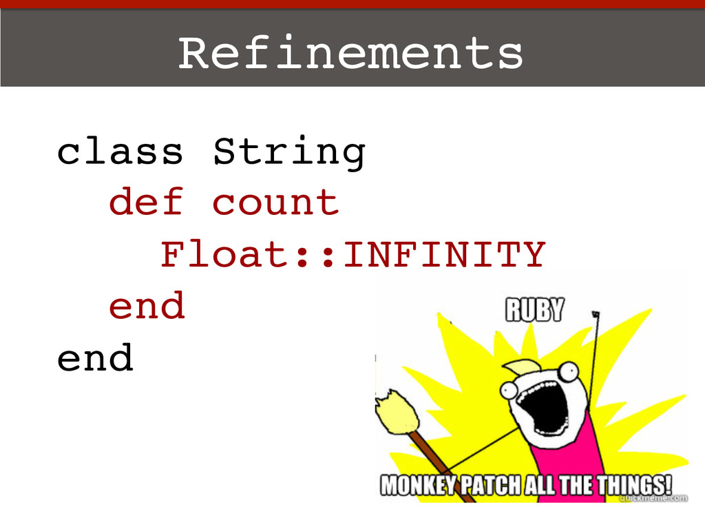 Refinements! class String! def count! Float::IN...