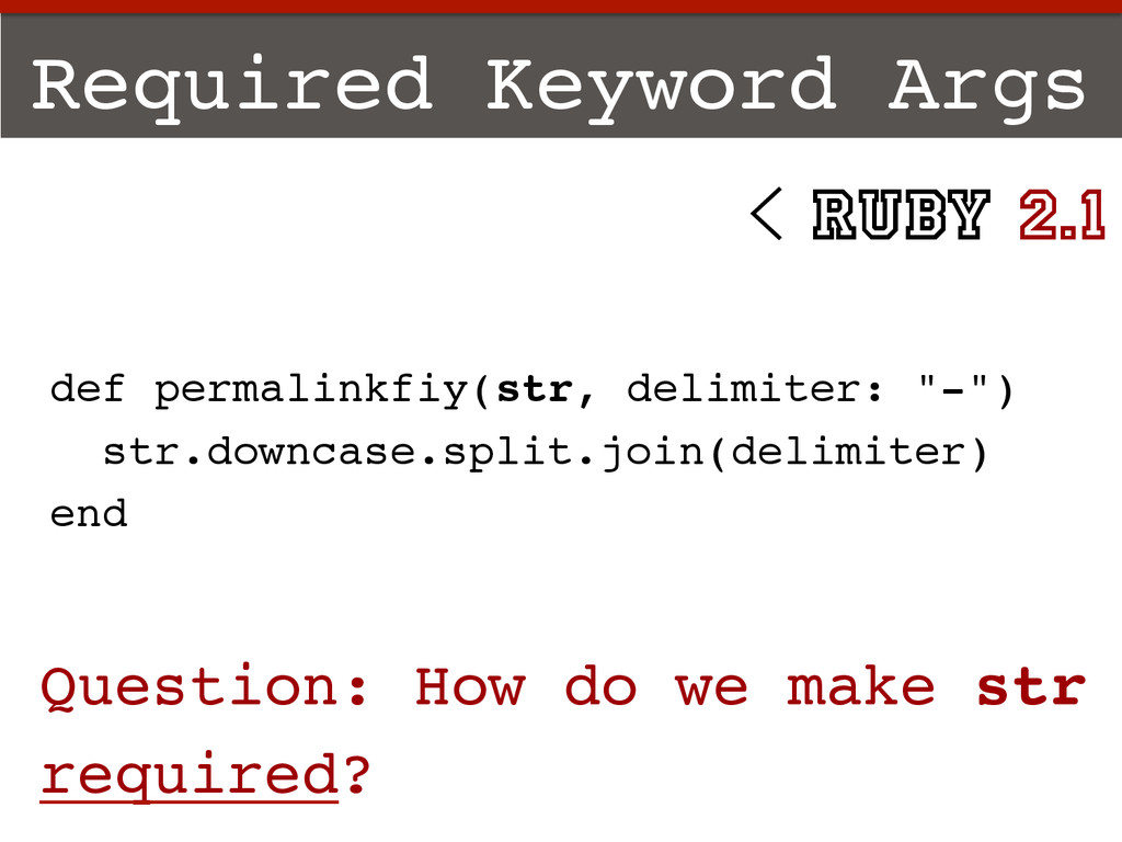 Required Keyword Args! def permalinkfiy(str, de...