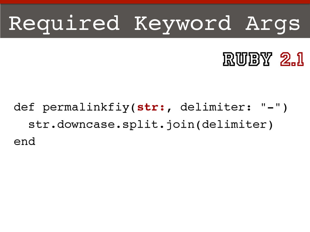 Required Keyword Args! def permalinkfiy(str:, d...