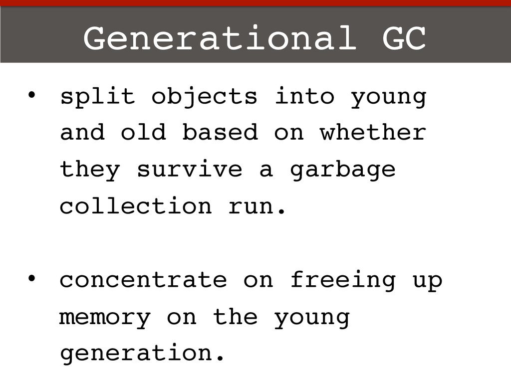 Generational GC! •  split objects into young an...