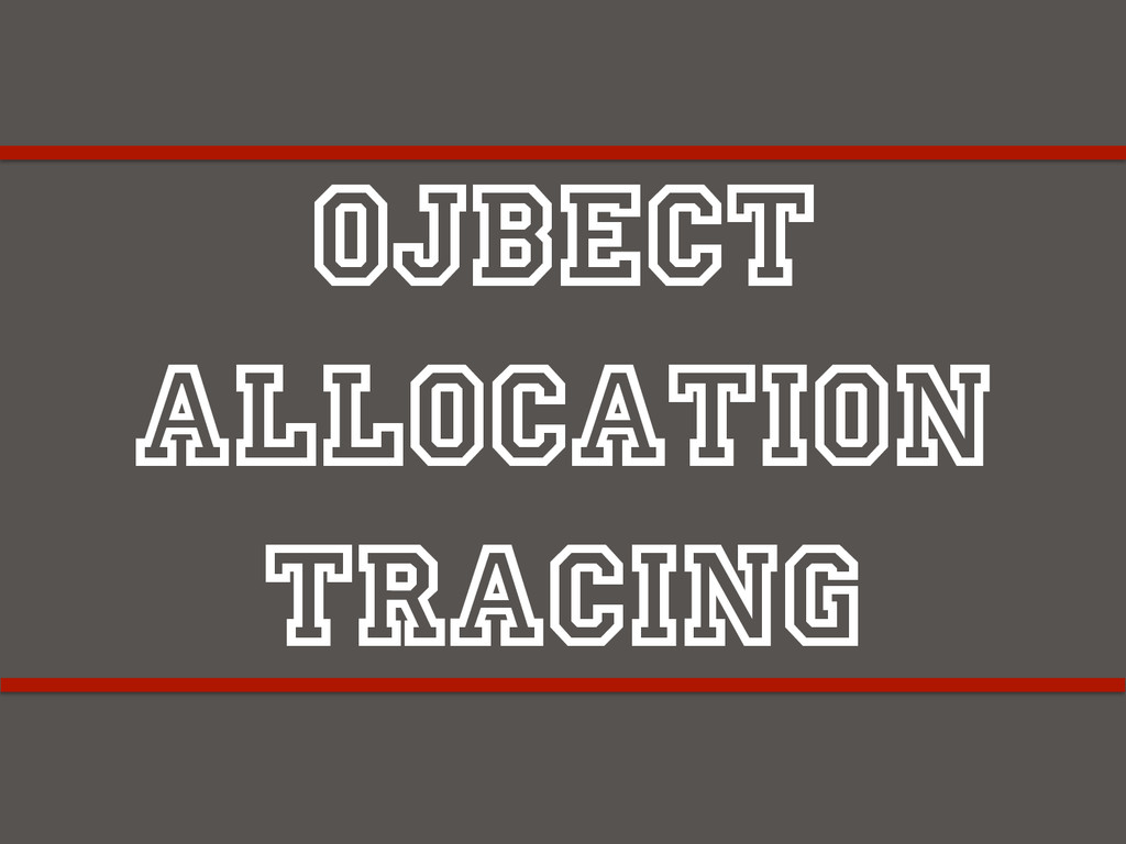 Ojbect Allocation Tracing