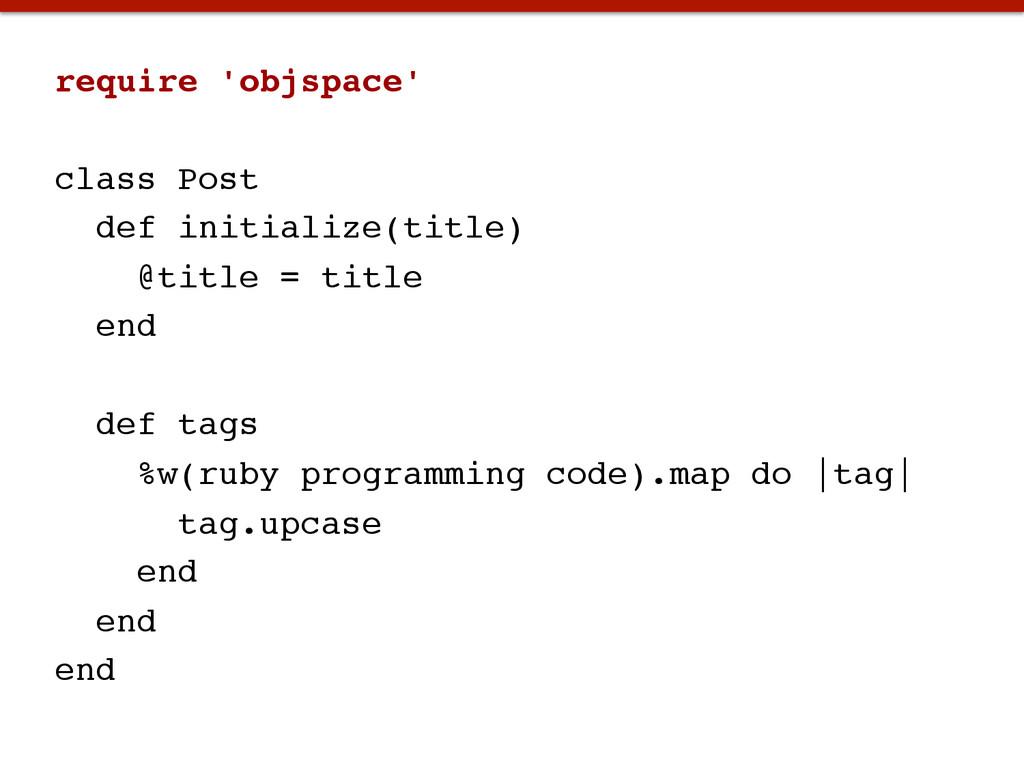 require 'objspace'! ! class Post! def initializ...