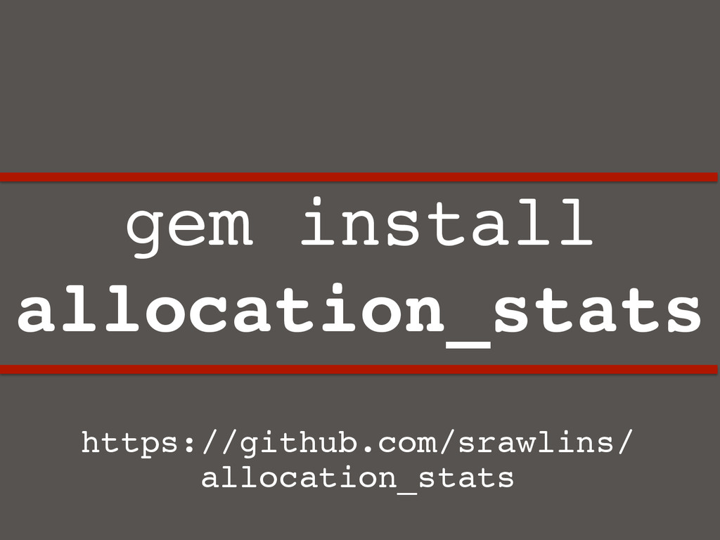 gem install allocation_stats! https://github.co...