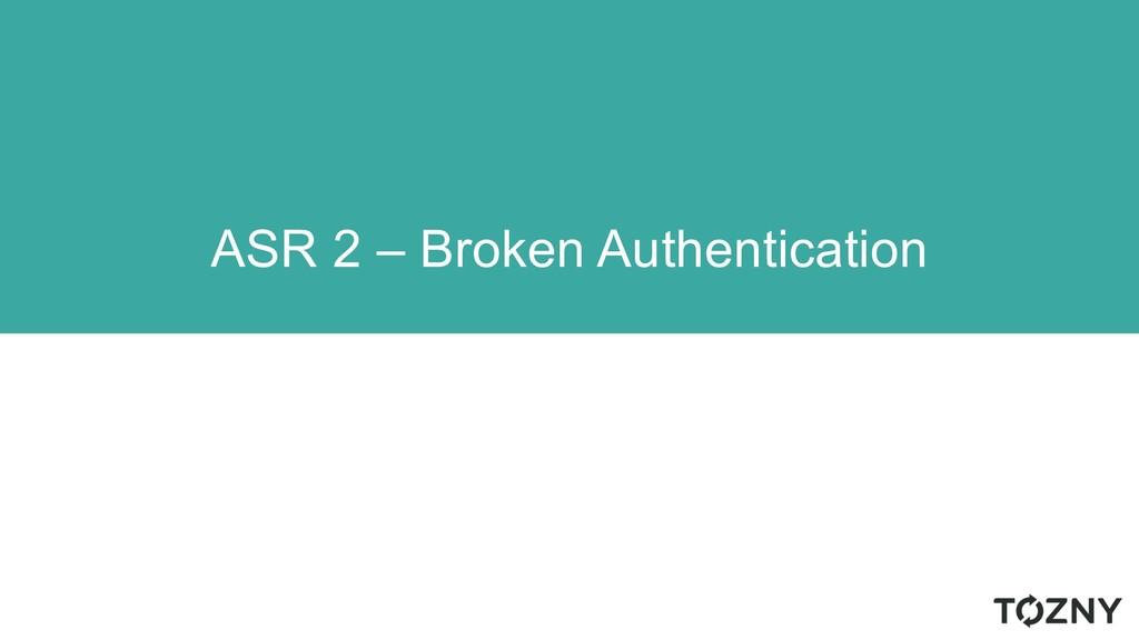 ASR 2 – Broken Authentication