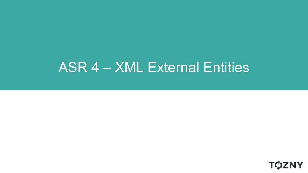 ASR 4 – XML External Entities