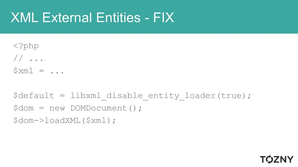 XML External Entities - FIX <?php // ... $xml =...