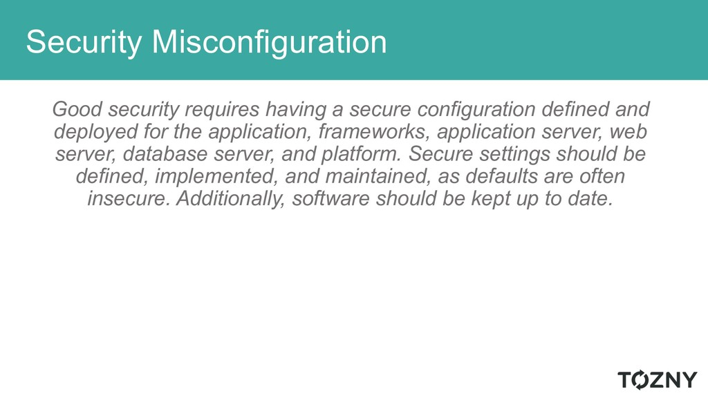 Security Misconfiguration Good security require...