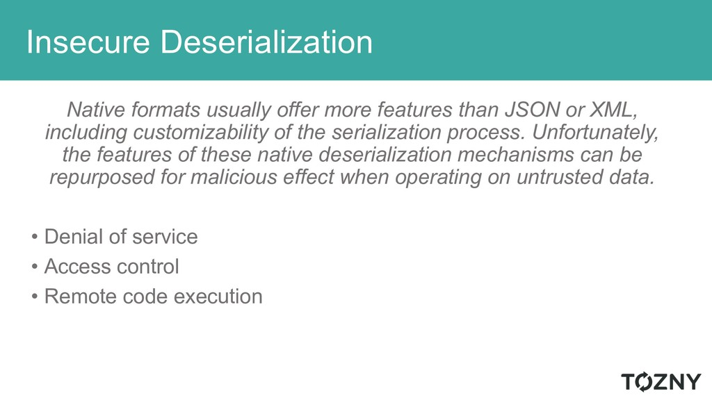 Insecure Deserialization Native formats usually...