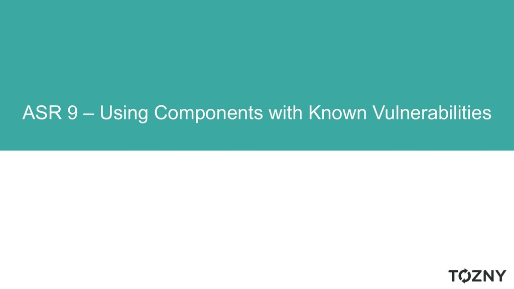 ASR 9 – Using Components with Known Vulnerabili...
