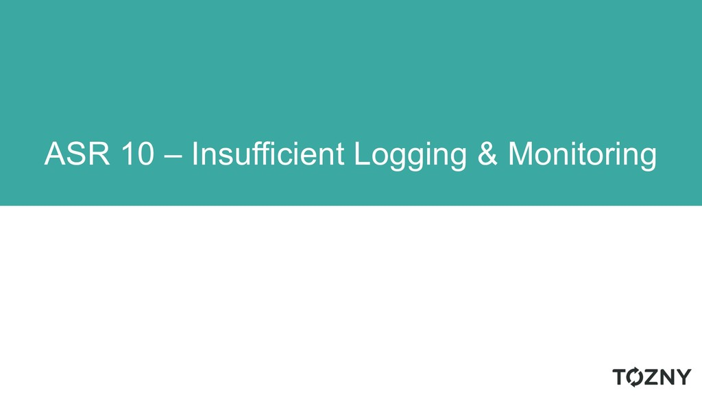 ASR 10 – Insufficient Logging & Monitoring