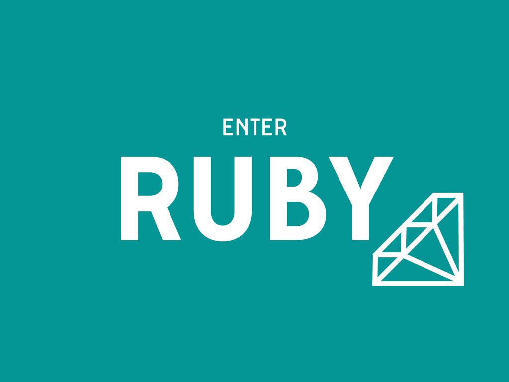 ENTER RUBY