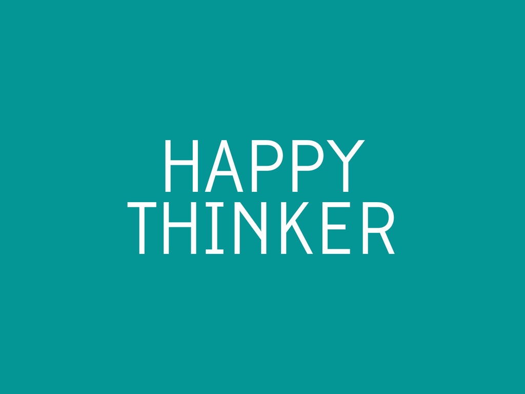 HAPPY THINKER