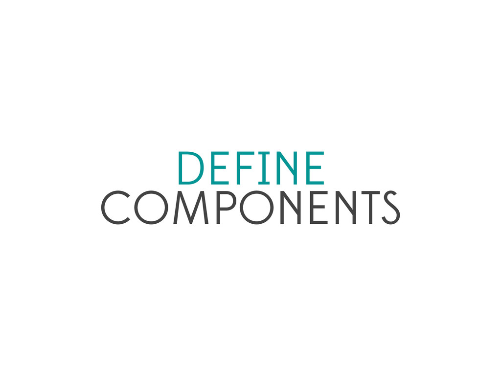 DEFINE COMPONENTS