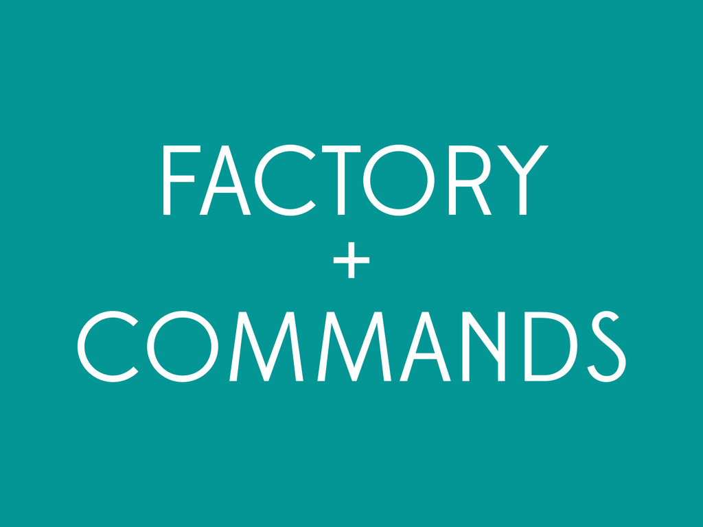FACTORY + COMMANDS