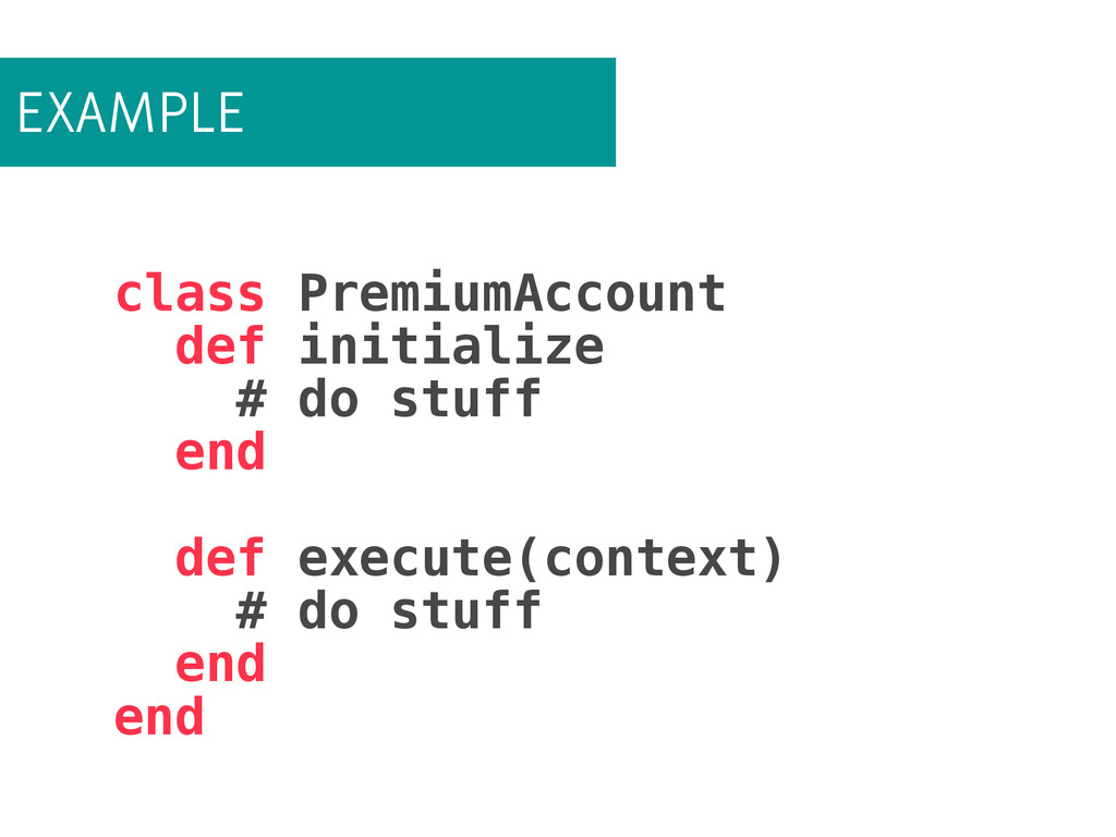 EXAMPLE class PremiumAccount def initialize # d...