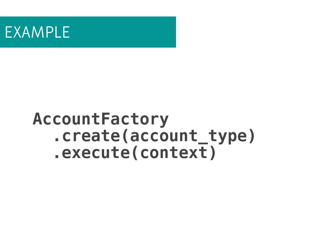 EXAMPLE AccountFactory .create(account_type) .e...