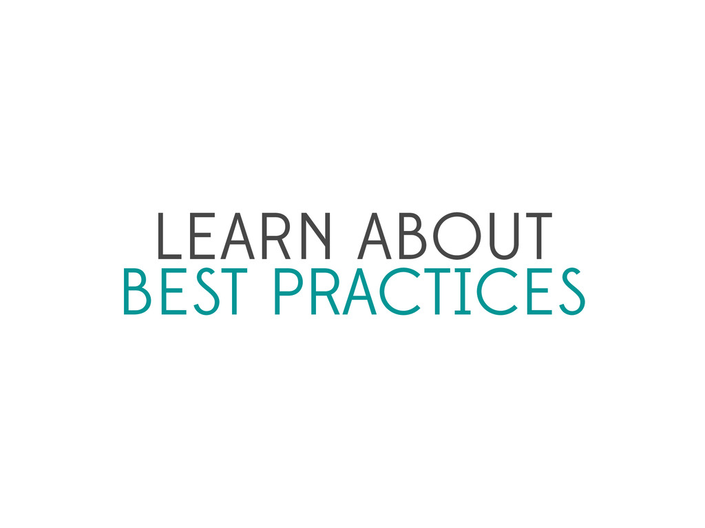LEARN ABOUT BEST PRACTICES