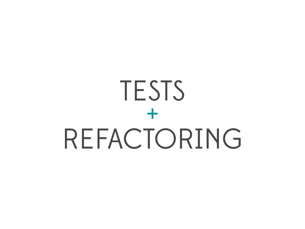 TESTS + REFACTORING