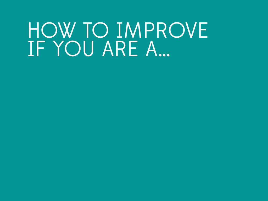 HOW TO IMPROVE IF YOU ARE A…