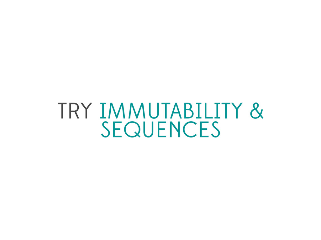 TRY IMMUTABILITY & SEQUENCES