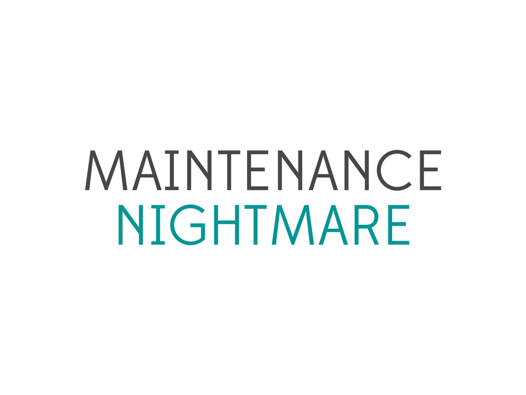 MAINTENANCE NIGHTMARE