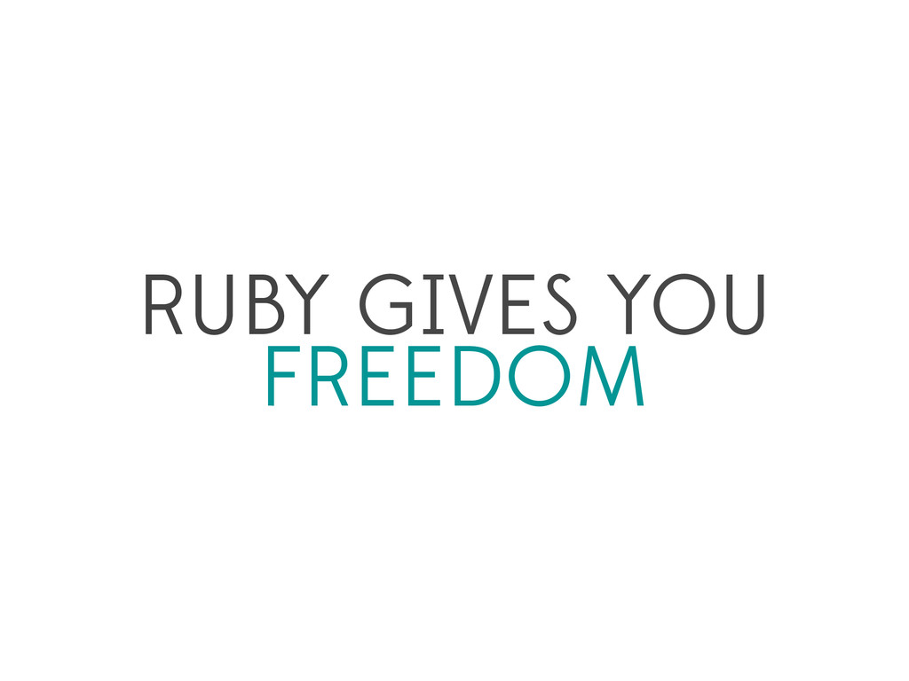 RUBY GIVES YOU FREEDOM