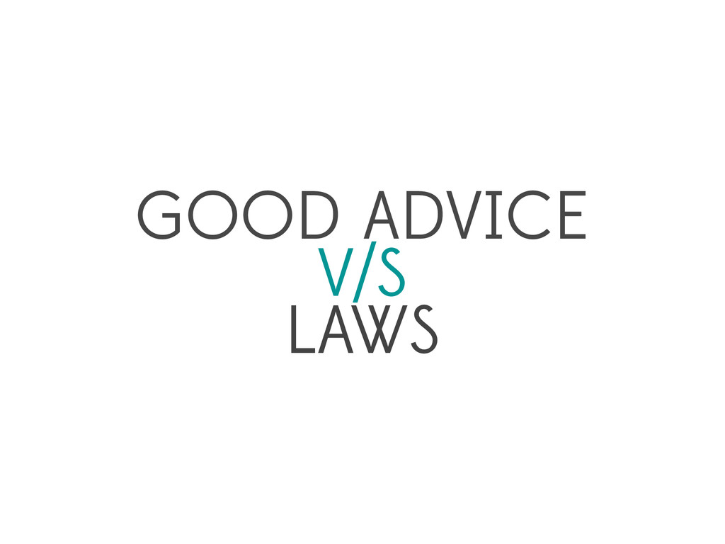 GOOD ADVICE V/S LAWS