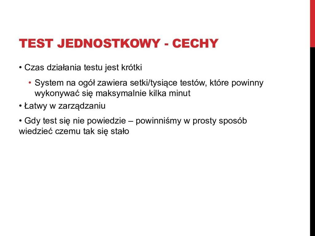 TEST JEDNOSTKOWY - CECHY • Czas działania testu...