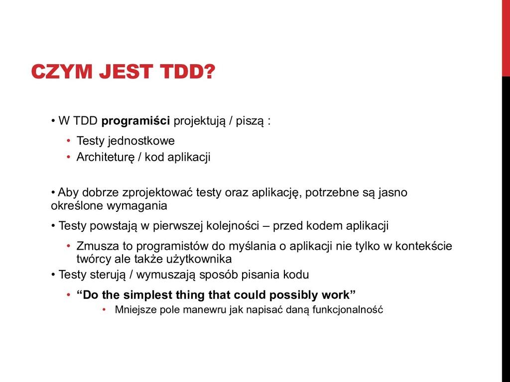 CZYM JEST TDD? • W TDD programiści projektują /...