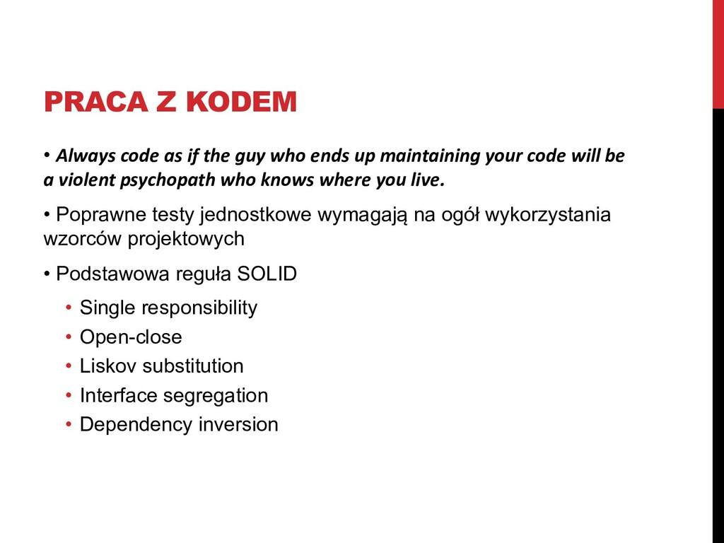 PRACA Z KODEM • Always code as if the guy who e...