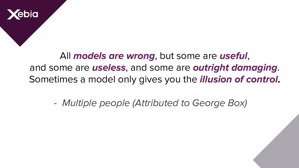 All models are wrong, but some are useful, and ...