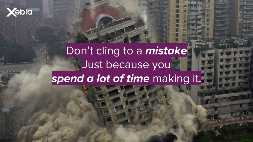 Don't cling to a mistake Just because you spend...