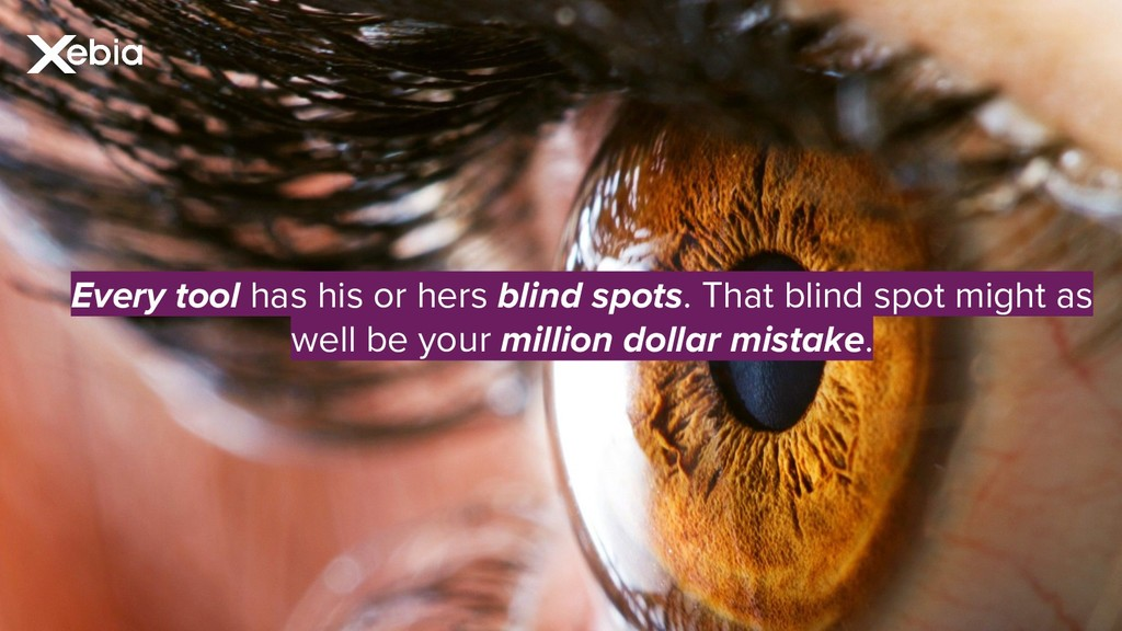 Every tool has his or hers blind spots. That bl...