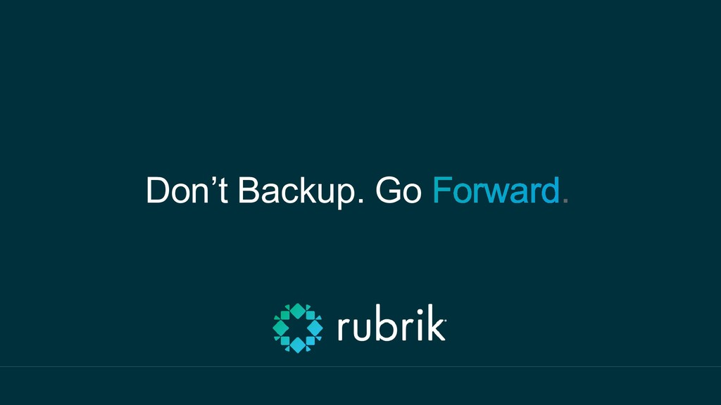 Don't Backup. Go .