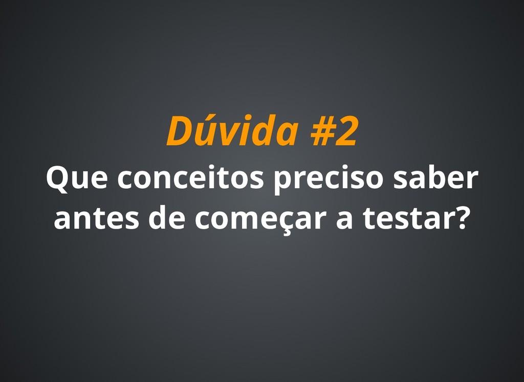 Dúvida #2 Dúvida #2 Que conceitos preciso saber...