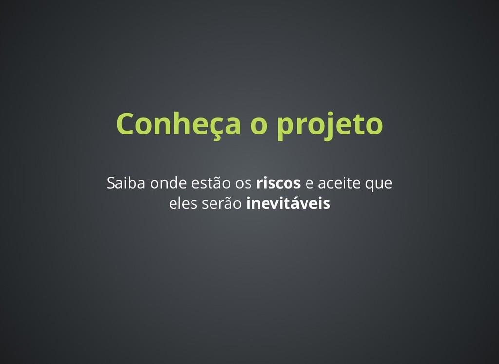 Conheça o projeto Conheça o projeto Saiba onde ...