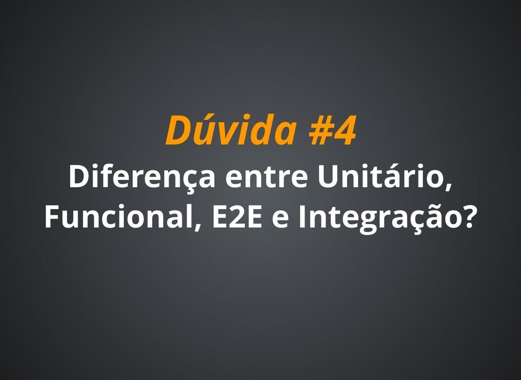Dúvida #4 Dúvida #4 Diferença entre Unitário, D...