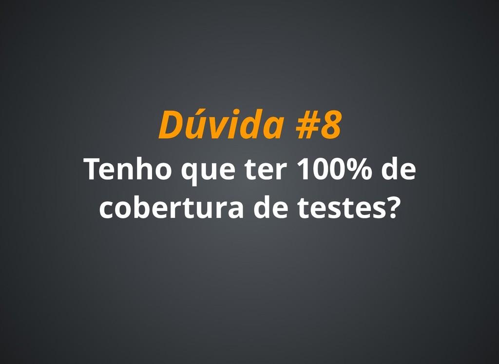 Dúvida #8 Dúvida #8 Tenho que ter 100% de Tenho...