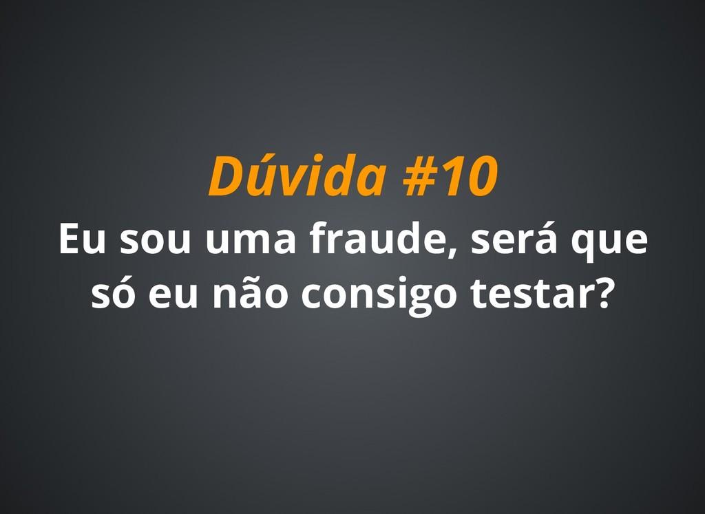 Dúvida #10 Dúvida #10 Eu sou uma fraude, será q...